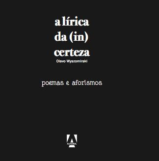A lírica da (in) certeza - poemas e aforismos
