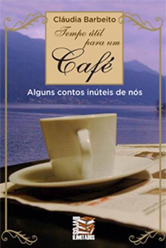 Tempo útil para um café - alguns contos inúteis de nós