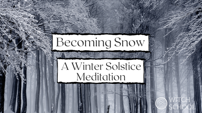 Becoming Snow - A Winter Solstice Meditation
