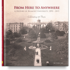 From Here to Anywhere: A History of Belmont University 1890-2015