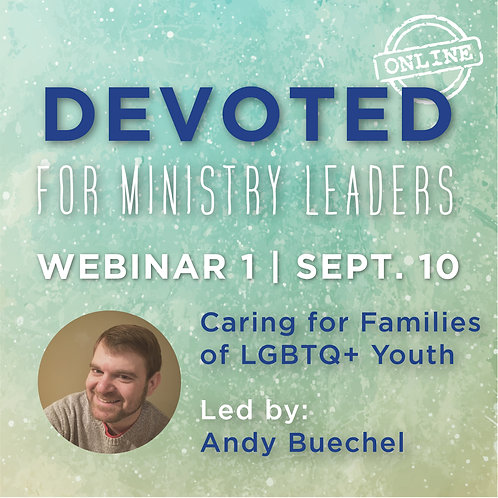 Devoted Webinar 1:  Caring for Families of LGBTQ+ Youth - Andy Buechel