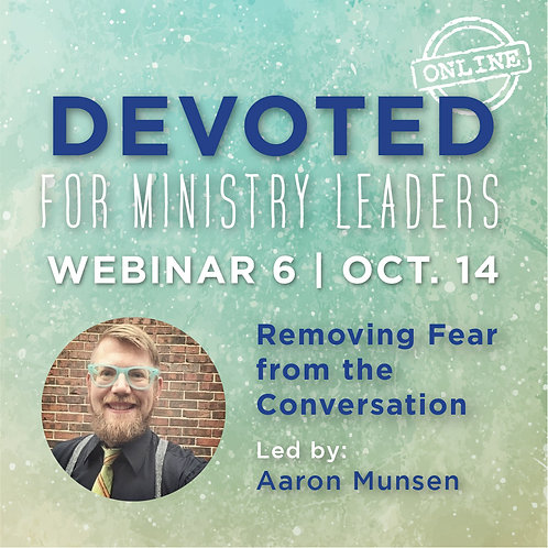 Devoted Webinar 6: Removing Fear From the Conversation