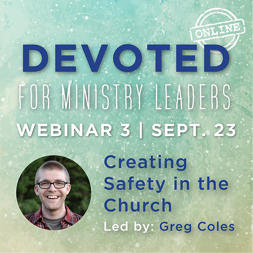Devoted Webinar 3: Creating Safety in the Church - Greg Coles