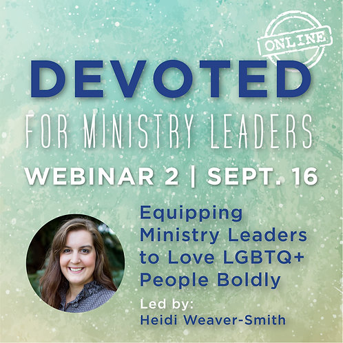 Devoted Webinar 2:   Equipping Ministry Leaders - Heidi Weaver-Smith