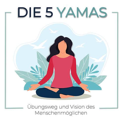 Die 5 Yamas - Übungsweg und Vision des Menschenmöglichen