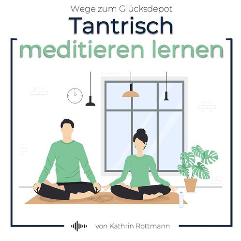 Tantrisch meditieren lernen - Wege zum Glücksdepot