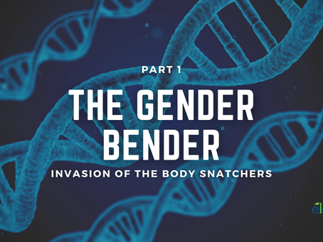 The Gender Bender: Part 1 - Invasion of the Body Snatchers