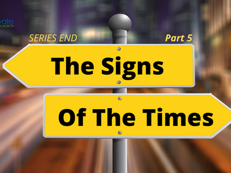 The Signs Of The Times, Part 5 (SERIES END)