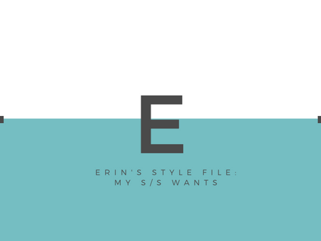 Erin's Style File: My S/S Wants