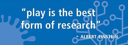 """play is the best form of research"" - Albert Einstein"