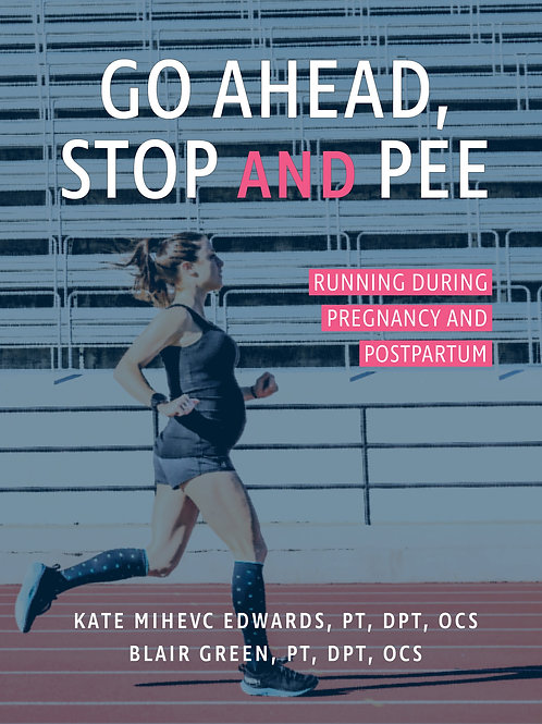 Go Ahead Stop & Pee: Running During Pregnancy & Postpartum.