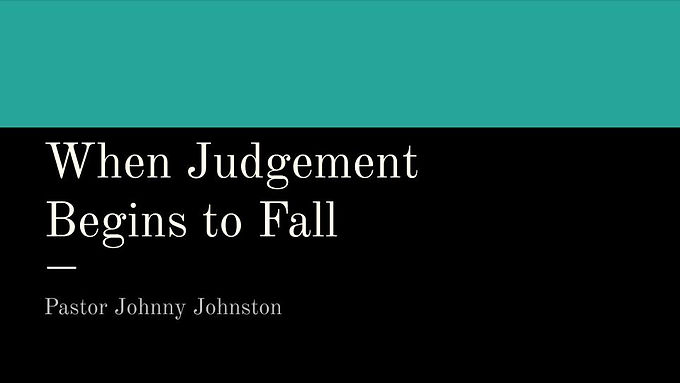 When Judgement Begins to Fall
