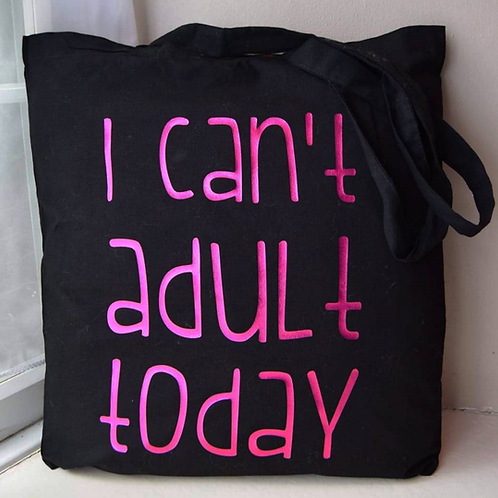 I Can't Adult Today Bag
