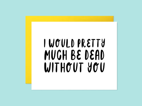Dead Without You Handlettered Greeting Card