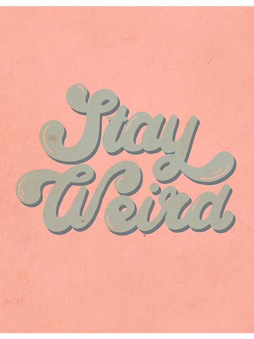 Stay Weird Print 8x10 Print (No Frame Included)