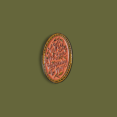 Why Are You Happening to Me Enamel Pin