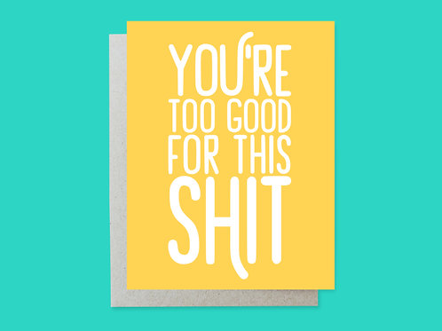 You're too Good for This Shit Handlettered Greeting Card