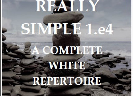 The Really Simple 1.e4, A Complete White Repertoire