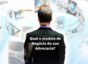 Qual o Modelo de Negócio da sua  Advocacia?