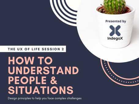 The UX of Life Session 2: How to Understand People & Situations (19 August 2020)