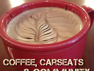 Coffee, Carseats & Community