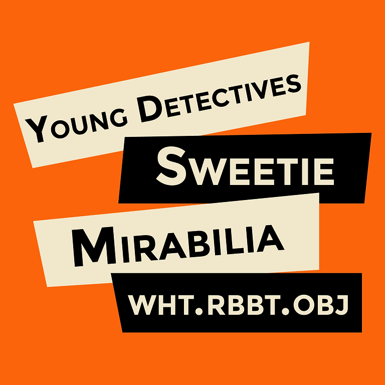 SWEETIE | WHT.RBBT.OBJ | MIRABILIA | YOUNG DETECTIVES