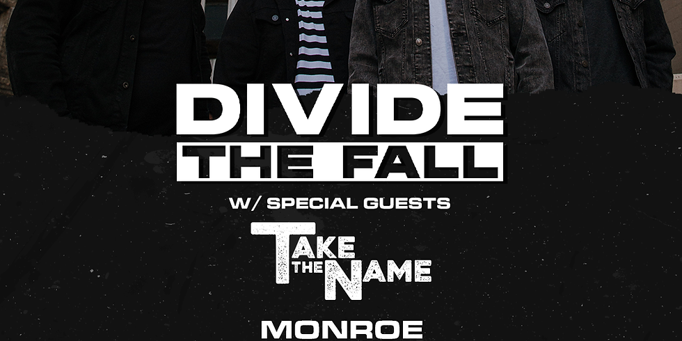 DIVIDE THE FALL | TAKE THE NAME | MONROE | EUGEINE GREY & THE BAD HABITS