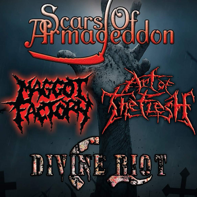 ART OF THE FLESH | SCARS OF ARMAGEDDON | MAGGOT FACTORY | DIVINE RIOT