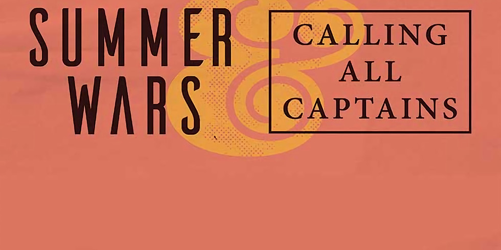 *CANCELED* - SUMMER WARS | CALLING ALL CAPTAINS