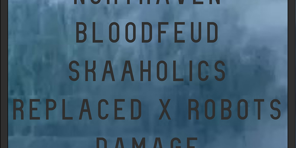 NORTHHAVEN | BLOODFEUD | SKA AHOLICS | REPLACED X ROBOTS | DAMAGE