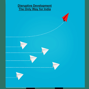 Disruptive Development: The Only Way for India