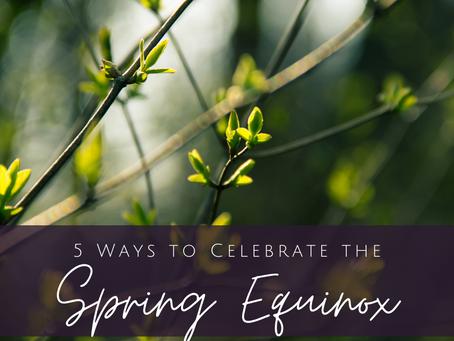 5 Ways to Celebrate The Spring Equinox