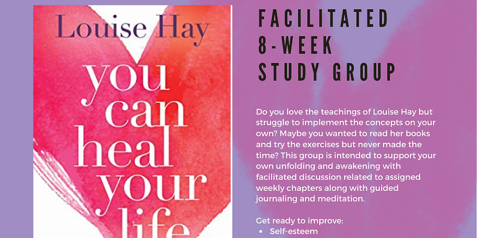 """""""You Can Heal Your Life"""": 8-Week Facilitated Study Group"""