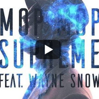 "Video release of Mop Mop's ""Supreme"" feat. Wayne Snow"