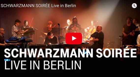 SCHWARZMANN SOIREE live in Berlin