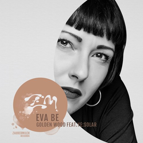 """Eva Be """"Golden Wood feat. YE:SOLAR"""" out soon on Zaubermilch Records"""