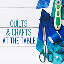 Quilts & Crafts At the Table.png