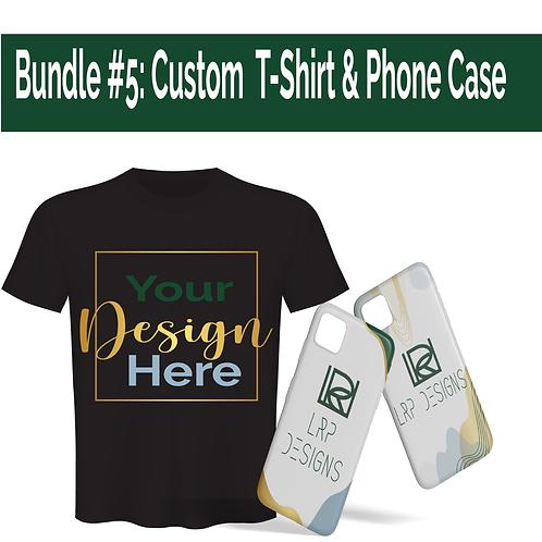 Bundle #5: Custom  T-Shirt & Phone Case