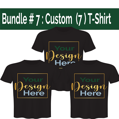 Bundle #7: Seven (7) Custom  T-Shirt