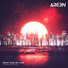 AREEN - What Was My Life