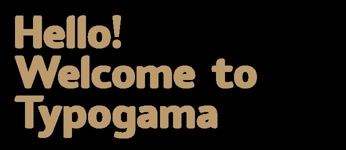 Hello! Welcome to Typogama