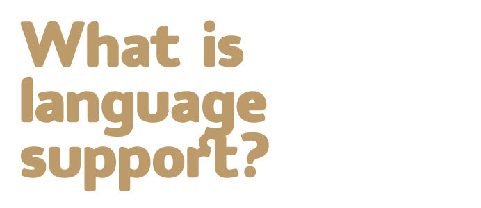 What is language support?