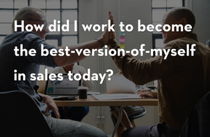 Becoming the Best-Version-of-Yourself  in Sales