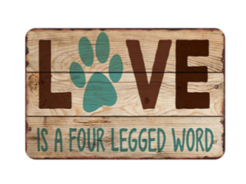 Love is a four legged word metal sign
