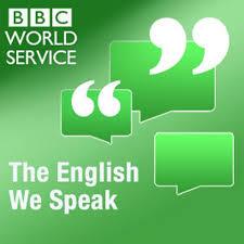 Podcasts: The English We Speak. BBC World Service