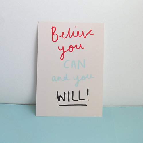 A6 Postcard/print 'Believe you can and you will'