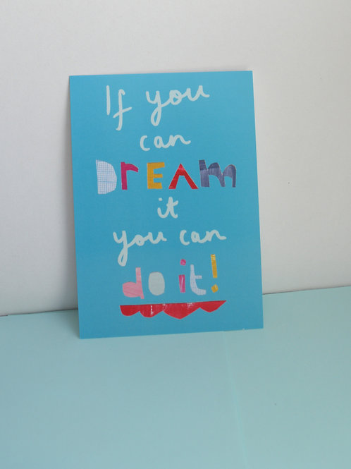 A6 Print Postcard 'If you can dream it you can do it'