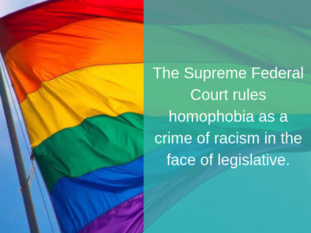The Supreme Federal Court (stf) rules homophobia as a crime of racism in the face of legislative.