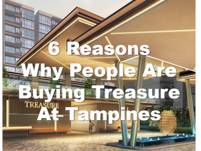 6 Reasons Why People Are Buying Treasure At Tampines