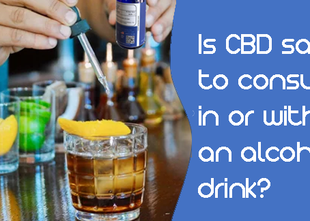 Is CBD safe to consume in or with an alcoholic drink?